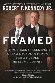 Framed : why Michael Skakel spent over a decade in prison for a murder he didn'?t commit by Robert Francis Kennedy.