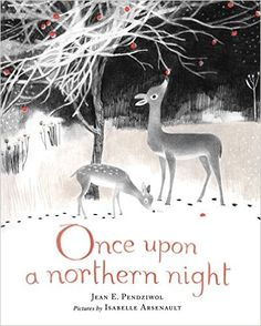 Once upon a Northern Night: Amazon.it: Jean E. Pendziwol, Isabelle Arsenault: Libri in altre lingue