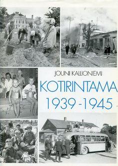 Kallioniemi Jouni: Kotirintama 1939- 1945, |  Antikvaarin hinta: 17 EUR History Of Finland, Finnish Language, Natural Resources, The Republic, Book Covers, Literature, Nostalgia, War, Country