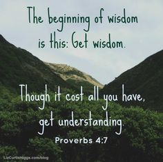 "#36 ""If we memorize only one verse this spring, may these eight words ring in our hearts. 'The beginning of wisdom is this: Get wisdom.'"" http://www.lizcurtishiggs.com/2014/04/your-50-favorite-proverbs-36-one-word/"