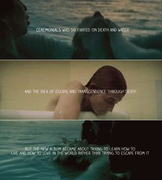 Florence + The Machine: Ceremonials was so fixated on death and water and the idea of escape and transcendence through death but the new album became about trying to learn how to live and how to love in the world  rather than trying to escape from it.