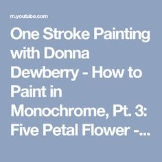 One Stroke Painting with Donna Dewberry - How to Paint in Monochrome, Pt. 3: Five Petal Flower - YouTube