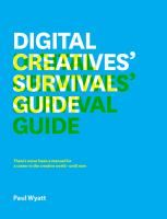 Digital Creative's Survival Guide: Everything you Need for a Successful Career in Web, App, Multimedia and Broadcasting design by Paul Wyatt HF5828.4 .W93 2013