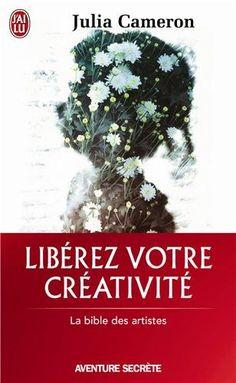 Libérez votre créativité - Un livre culte !: Amazon.fr: Julia Cameron: Livres