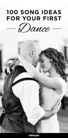 From rock to classic to pop, here are 100 song suggestions sweet enough for a wedding first dance.