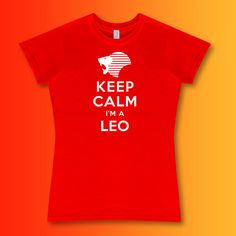 Ladies Keep Calm I'm a Leo T-Shirt in 20 different colours and 5 sizes #astrology
