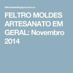 FELTRO MOLDES ARTESANATO EM GERAL: Novembro 2014