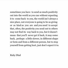 what I'm learning right now as I read this. I'm learning that I cannot expect happiness from people. I cannot expect to get what I put out anymore. So I'll make of each day and every situation as it comes no longer regretting, second guessing or hiding away from a possible situation to be happy. To be me apart from depending on someone.