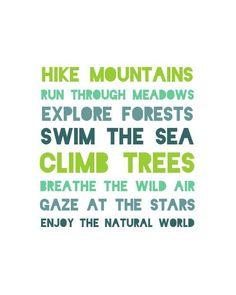 Hike mountains, run through meadows, explore forests, swim the sea, climb trees, breathe the wild air, gaze at the stars, enjoy the natural world.