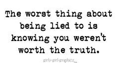 Lies shatter your confidence...  they make you question your judgement!