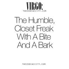 Zodiac Virgo: The Humble, Closet Freak With A Bite And A Bark. Yup pretty much lol Virgo Libra Cusp, Virgo Traits, Virgo Love, Zodiac Signs Virgo, Virgo Horoscope, Leo And Virgo, Zodiac City, All About Virgo, Virgo Zodiac