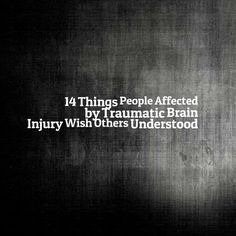 14 Things People Affected by Traumatic Brain Injury Wish Others Understood --By Melissa McGlensey on Sep 24, 2015   --Read more: http://www.dralexjimenez.com/recognizing-evaluating-risk-concussion/