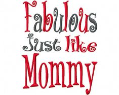 Fabulous just like Mommy 4x4 5x7 6x10 Machine Embroidery Design shirt bib dress girl mom mama baby shower gift mother mothers day daughter
