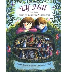 Elf Hill: Tales from Hans Christian Anderson illustrated by the talented Emma Chichester Clark.