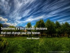 Make sure that the decisions you make for your life are the best ones you could have made under any given circumstances.