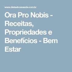 Ora Pro Nobis - Receitas, Propriedades e Benefícios - Bem Estar Ora Pro Nobis Planta, Oras, Creative Food, Medicinal Plants, Healthy Foods, Vegan Recipes, Juices, Health Tips, Random Things