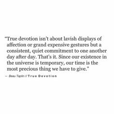 Beau Taplin | True Devotion. Our time in the universe is temporary...well that's another thought, worth a debate. ;)