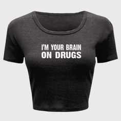Im your brain on drugs tshirt - Ladies' Crop Top