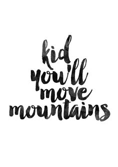 Kid You'll Move Mountains Inspirational by MotivationalThoughts