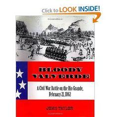 Bloody Valverde: A Civil War Battle on the Rio Grande, February 1862 John Taylor, Rio Grande, Battle, February, War, Writing, Books, Trail, Tropical