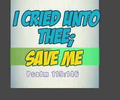 Psalm 119:146   I cried unto thee; save me, and I shall keep thy testimonies.