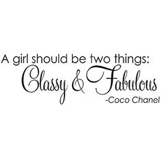 A girl should be two things: classy and fabulous! #CocoChanel #fashionquotes