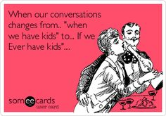 When+our+conversations+changes+from..+'when+we+have+kids'+to...+If+we+Ever+have+kids'....