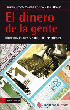 El dinero de la gente: monedas locales. Bernard Lietaer, Margrit Kennedy , John Rogers. Máis información no catálogo: http://kmelot.biblioteca.udc.es/record=b1527614~S1*gag