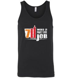awesome Seven Eleven Was A Part Time Job Unisex Tank