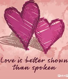"""Love is better shown…"" ~ anon"