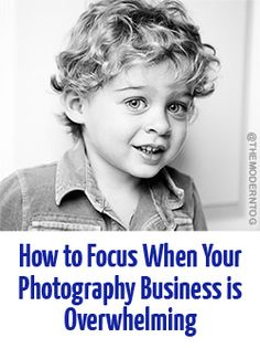 How to Focus When Your Photography Business is Overwhelming. Needed this!
