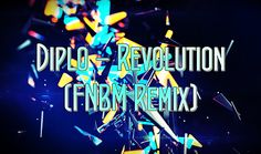 ✪ Diplo - Revolution (FNBM Remix)  ✪ https://www.youtube.com/watch?v=rsdULdHdz4M ✪