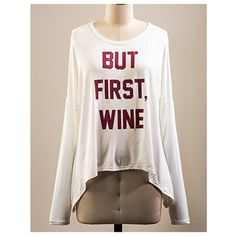 """LAST ONE • But First, Wine shirt🍷 condition: new with tags retail price: $36 details: - Semi-loose fit, long sleeve, round neck, hi-low top - Rounded hems - ivory color with cranberry red wording - super soft, well made and had lots of stretch. - measurements across: S-18"""" (ONE LEFT), M-19"""" (ONE LEFT), L-20"""" - made in USA    🎀 price firm unless bundled.  bundle to save the most.  no trades. ask ?s. happy poshing!🎀 pamcakesyumyum Tops Tees - Long Sleeve"""