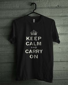 Keep Calm And Carry On Black and White Shirt Tshirt Tee