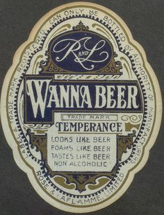 Wanna Beer   During the Temperance movement.. Non alcoholic.