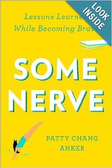 Some Nerve: Lessons Learned While Becoming Brave: Patty Chang Anker: 9781594486050: Amazon.com: Books