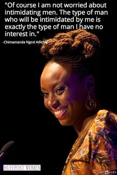 Chimamanda Ngozi Adichie- beautiful an strong words, spoken by a true woman