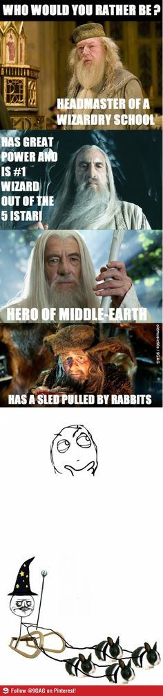 Who would you be? -- It's hilarious because I was absolutely fascinated by the sled pulled by rabbits when I watched The Hobbit.