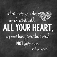 Whatever you do, work at it with all your heart, as working for the Lord, not for men. -Colossians 3:23 ❤️#sundayscripture | SnapWidget