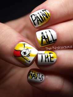 PAINT ALL THE NAILS!!!!  From the webcomic: Hyperbole and a half http://hyperboleandahalf.blogspot.com/2010/06/this-is-why-ill-never-be-adult.html