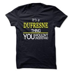 nice Its a DUFRESNE thing you wouldn't understand Check more at http://onlineshopforshirts.com/its-a-dufresne-thing-you-wouldnt-understand.html