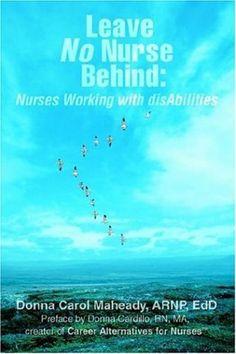 Leave No Nurse Behind: Nurses Working with disAbilities by Donna Maheady ARNP EdD http://www.amazon.com/dp/0595396496/ref=cm_sw_r_pi_dp_cknGub1GE95D6