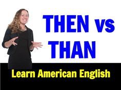Learn American English: What's the Difference between Then and Than?