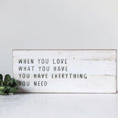"""This sweet wood sign, featuring a distressed white wood background and the words """"When you love what you have you have everything you need"""" in black lettering, is perfect for adding beauty and vintage charm to any space. Measures x Wood Signs For Home, Diy Wood Signs, Painted Wood Signs, Custom Wood Signs, Rustic Signs, Vintage Wood Signs, Wall Signs, Stencils For Wood Signs, Stencil Wood"""