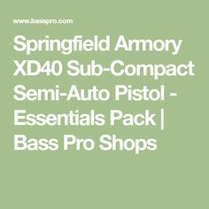 Springfield Armory XD40 Sub-Compact Semi-Auto Pistol - Essentials Pack | Bass Pro Shops