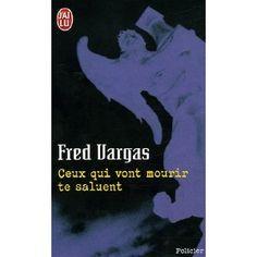 Fred Vargas - Ceux qui vont mourir te saluent