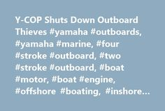 Y-COP Shuts Down Outboard Thieves #yamaha #outboards, #yamaha #marine, #four #stroke #outboard, #two #stroke #outboard, #boat #motor, #boat #engine, #offshore #boating, #inshore #boating http://san-francisco.remmont.com/y-cop-shuts-down-outboard-thieves-yamaha-outboards-yamaha-marine-four-stroke-outboard-two-stroke-outboard-boat-motor-boat-engine-offshore-boating-inshore-boating/  # Y-COP Shuts Down Outboard Thieves With the push of a button, Y-COP disables your outboard motor By George…