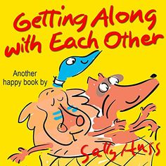 """Children's Books: GETTING ALONG WITH EACH OTHER (Very Funny, Rhyming Bedtime Story/Picture Book About Attitude, for Early Readers, Emphasizing the """"Oooh"""" Sound, 25 Whimsical Illustrations, Ages 2-8) - Kindle edition by Sally Huss."""