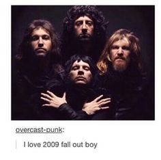 """For a minute I was like """"this looks off, this isn't queen"""" then I looked closer at their faces and saw Pete fucking Wentz, realizing at that moment that this was Fall Out Boy and all of them were there Emo Band Memes, Emo Bands, Music Bands, Save Rock And Roll, Music Memes, Pop Punk, Falling Down, Up Girl, My Chemical Romance"""