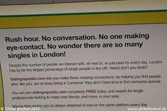 """London 2012  """"Rush hour. No conversation. No one making eye-contact. No wonder there are so many singles in London!""""  (Hauptverkehrszeit. Keine Unterhaltung. Niemand stellt einen Augenkontakt her. Kein Wunder, dass es so viele Singles in London gibt.)  www.ulrikebischof.de"""